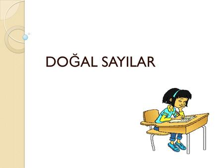 DO Ğ AL SAYILAR. A-TANIM B-SAYI DO Ğ RUSU B-SAYI DO Ğ RUSU C-ONLUK SAYMA DÜZEN İ C-ONLUK SAYMA DÜZEN İ D-DO Ğ AL SAYILARDA SIRALAMA D-DO Ğ AL SAYILARDA.