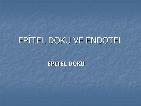 EPİTEL DOKU VE ENDOTEL EPİTEL DOKU.
