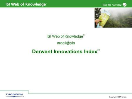 Copyright 2006 Thomson ISI Web of Knowledge SM aracılığıyla Derwent Innovations Index SM.