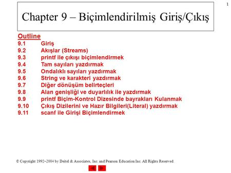© Copyright 1992–2004 by Deitel & Associates, Inc. and Pearson Education Inc. All Rights Reserved. 1 Chapter 9 – Biçimlendirilmiş Giriş/Çıkış Outline 9.1Giriş.