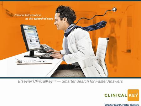 Elsevier ClinicalKey™— Smarter Search for Faster Answers.