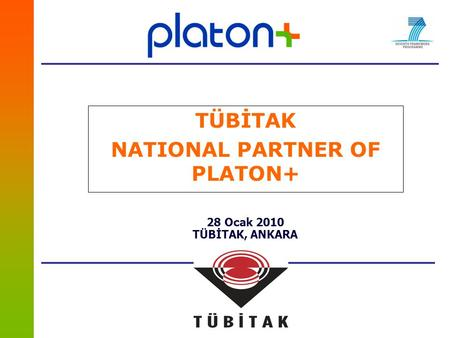 TÜBİTAK NATIONAL PARTNER OF PLATON+ 28 Ocak 2010 TÜBİTAK, ANKARA.