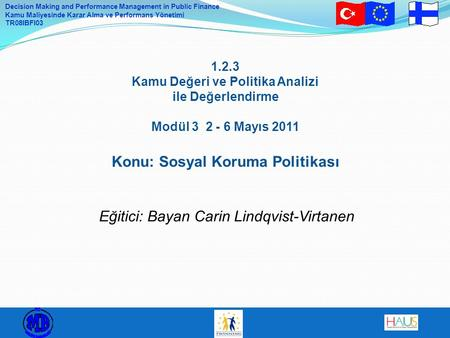 Decision Making and Performance Management in Public Finance Kamu Maliyesinde Karar Alma ve Performans Yönetimi TR08IBFI03 1.2.3 Kamu Değeri ve Politika.