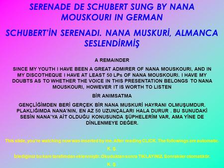 SERENADE DE SCHUBERT SUNG BY NANA MOUSKOURI IN GERMAN SCHUBERT'İN SERENADI. NANA MUSKURİ, ALMANCA SESLENDİRMİŞ A REMAINDER SINCE MY YOUTH I HAVE BEEN.