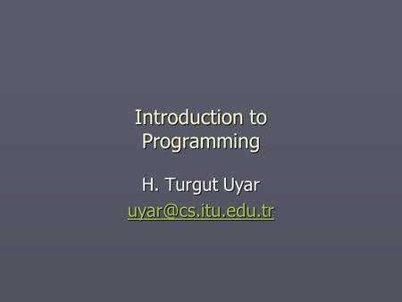 Introduction to Programming H. Turgut Uyar