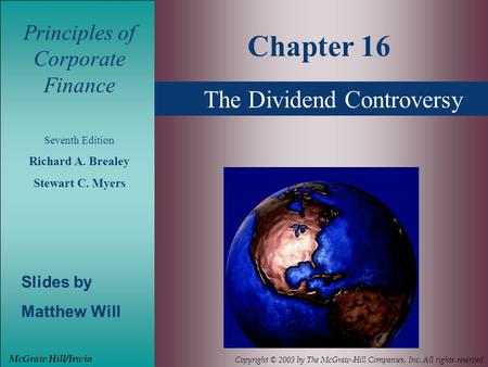 The Dividend Controversy Principles of Corporate Finance Seventh Edition Richard A. Brealey Stewart C. Myers Slides by Matthew Will Chapter 16 McGraw Hill/Irwin.