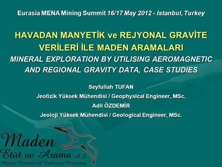 HAVADAN MANYETİK ve REJYONAL GRAVİTE VERİLERİ İLE MADEN ARAMALARI MINERAL EXPLORATION BY UTILISING AEROMAGNETIC AND REGIONAL GRAVITY DATA, CASE STUDIES.