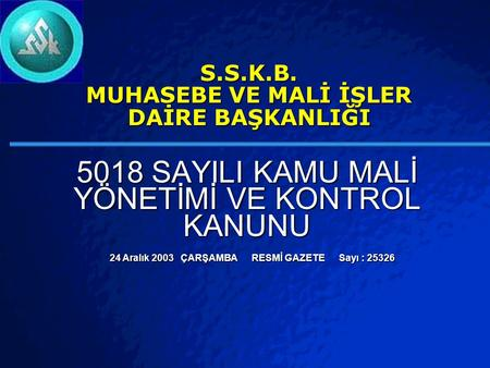 © 2003 By Default! A Free sample background from www.powerpointbackgrounds.com Slide 1 S.S.K.B. MUHASEBE VE MALİ İŞLER DAİRE BAŞKANLIĞI 5018 SAYILI KAMU.