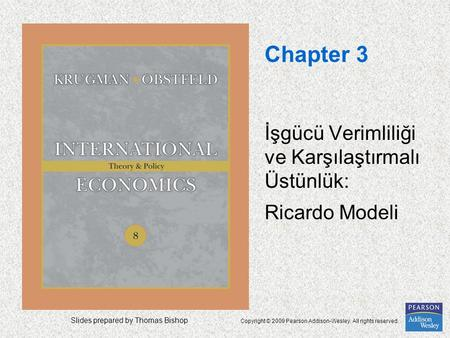Slides prepared by Thomas Bishop Copyright © 2009 Pearson Addison-Wesley. All rights reserved. Chapter 3 İşgücü Verimliliği ve Karşılaştırmalı Üstünlük: