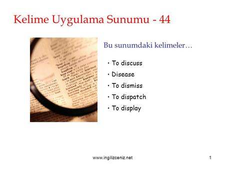 Www.ingilizceniz.net1 Kelime Uygulama Sunumu - 44 Bu sunumdaki kelimeler… To discuss Disease To dismiss To dispatch To display.
