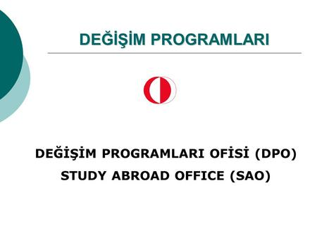 DEĞİŞİM PROGRAMLARI DEĞİŞİM PROGRAMLARI OFİSİ (DPO) STUDY ABROAD OFFICE (SAO)