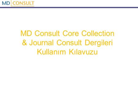 MD Consult Core Collection & Journal Consult Dergileri Kullanım Kılavuzu.