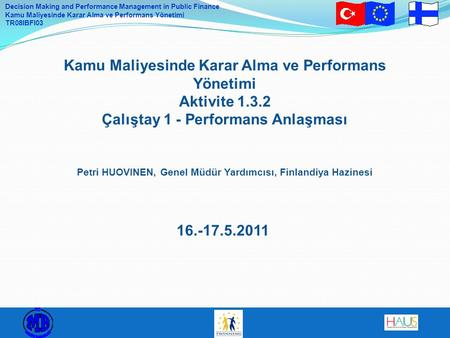 Decision Making and Performance Management in Public Finance Kamu Maliyesinde Karar Alma ve Performans Yönetimi TR08IBFI03 Kamu Maliyesinde Karar Alma.
