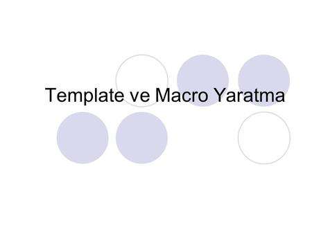 Template ve Macro Yaratma