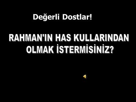 RAHMAN'IN HAS KULLARINDAN
