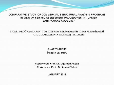 COMPARATIVE STUDY OF COMMERCIAL STRUCTURAL ANALYSIS PROGRAMS IN VIEW OF SEISMIC ASSESSMENT PROCEDURES IN TURKISH EARTHQUAKE CODE 2007 TİCARİ PROĞRAMLARIN.