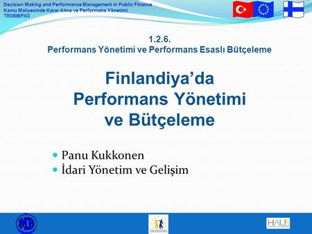 Decision Making and Performance Management in Public Finance Kamu Maliyesinde Karar Alma ve Performans Yönetimi TR08IBFI03 1.2.6. Performans Yönetimi ve.