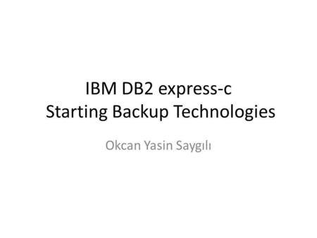 IBM DB2 express-c Starting Backup Technologies