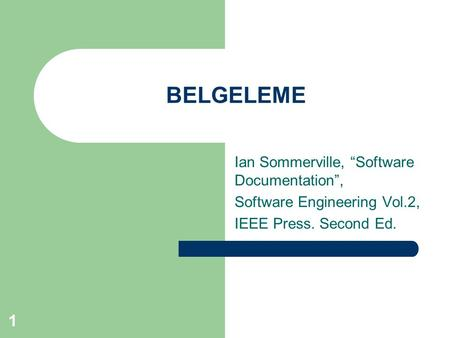 "1 BELGELEME Ian Sommerville, ""Software Documentation"", Software Engineering Vol.2, IEEE Press. Second Ed."