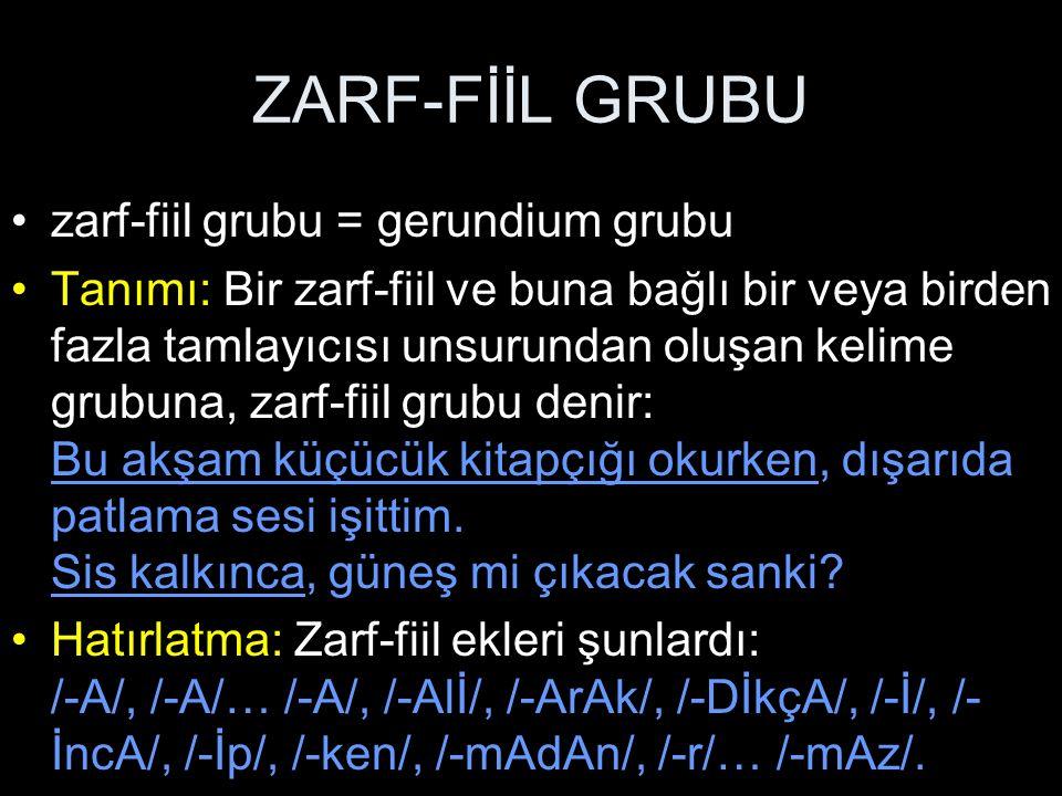 ZARF-FİİL GRUBU Zarf-fiil grubunun özellikleri: 1.