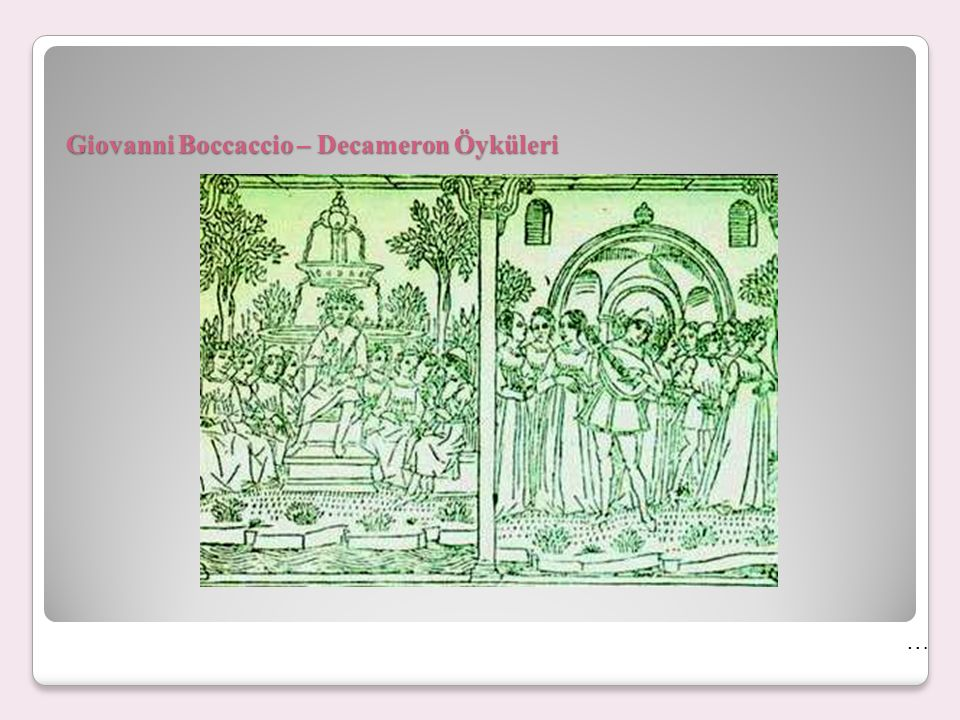 Decameron öyküleri-Boccaccio 1348 de Avrupa da büyük bir veba salgını olur.