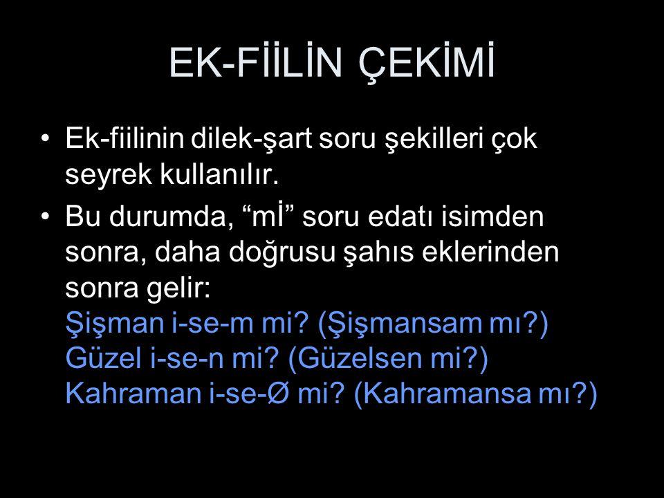 EK-FİİLİN ÇEKİMİ Hint-Avrupa dillerinden farklı olarak, Türkçede var ve yok kelimeleri fiil değil de isimdir.