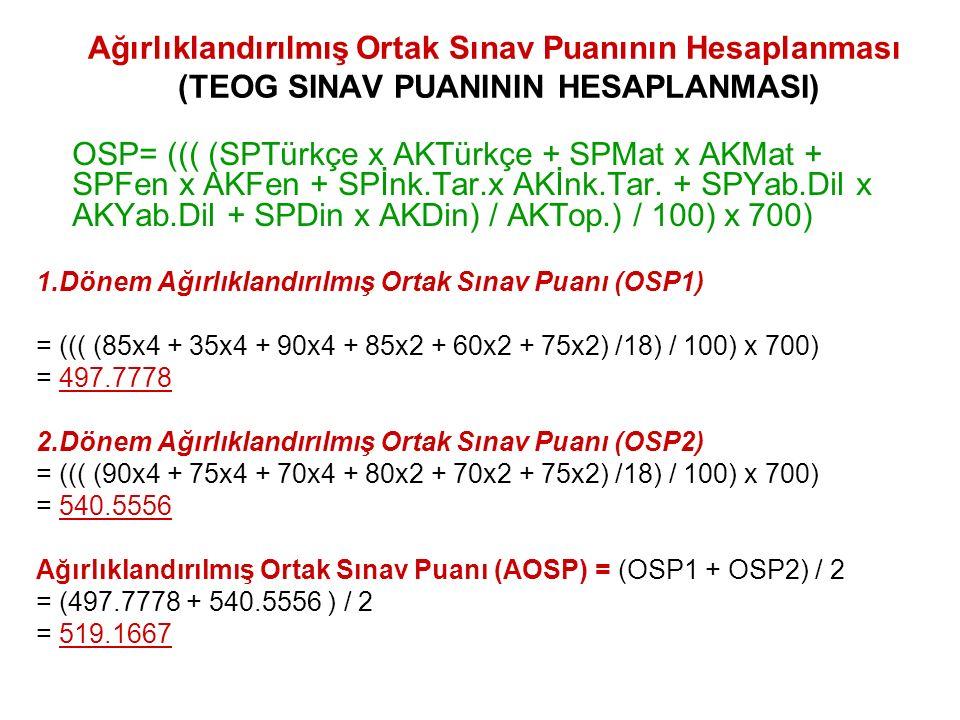 Ortaöğretime Yerleştirmeye Esas Puanın Hesaplanması 6, 7 ve 8 inci sınıf yılsonu başarı puanları (e okul yılsonu notları bölümünde) ile 8' inci sınıf ağırlıklandırılmış ortak sınav puan (AOSP1 + AOSP2) / 2) toplanır.