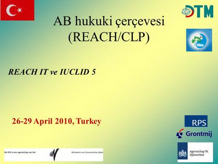 AB hukuki çerçevesi (REACH/CLP) REACH IT ve IUCLID 5 26-29 April 2010, Turkey.