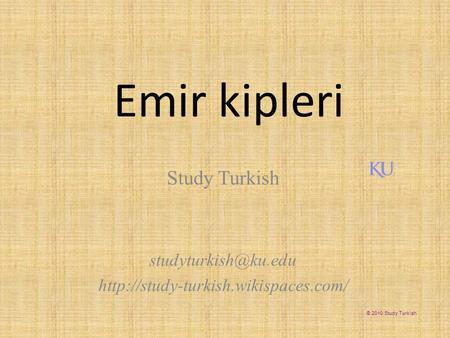 Emir kipleri Study Turkish  © 2010 Study Turkish.