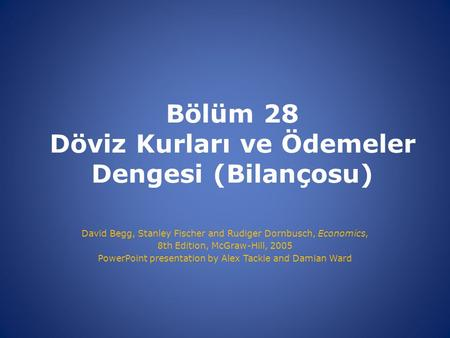 Bölüm 28 Döviz Kurları ve Ödemeler Dengesi (Bilançosu) David Begg, Stanley Fischer and Rudiger Dornbusch, Economics, 8th Edition, McGraw-Hill, 2005 PowerPoint.
