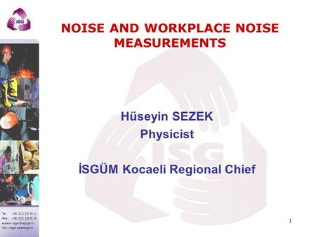Tel: +90 (312) 215 50 21 Faks: +90 (312) 215 50 28 e-posta:  NOISE AND WORKPLACE NOISE MEASUREMENTS Hüseyin.