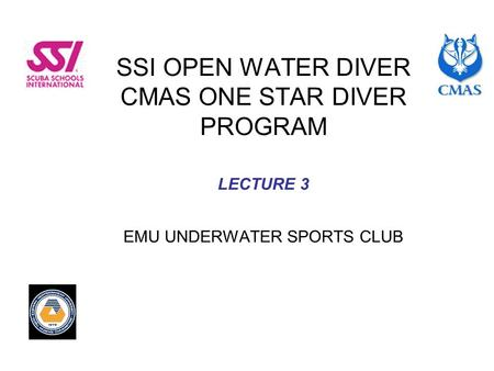 SSI OPEN WATER DIVER CMAS ONE STAR DIVER PROGRAM LECTURE 3 EMU UNDERWATER SPORTS CLUB.