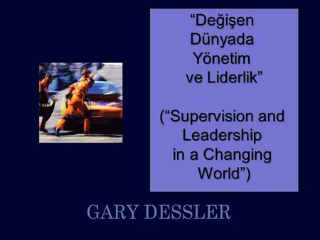 """DeğişenDünyadaYönetim ve Liderlik"" (""Supervision and Leadership in a Changing World"")"