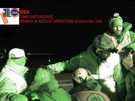 GEA IRAN EARTHQUAKE SEARCH & RESCUE OPERATION- 26 December 2003.