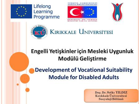 Engelli Yetişkinler için Mesleki Uygunluk Modülü Geliştirme Development of Vocational Suitability Module for Disabled Adults Doç. Dr. Sıtkı YILDIZ Kırıkkale.
