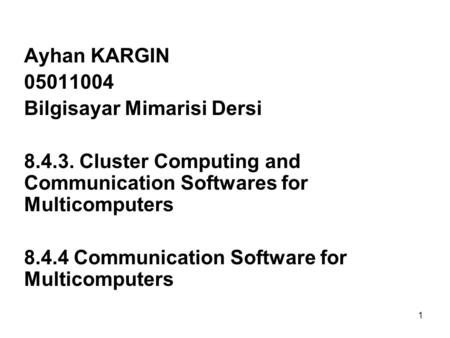 1 Ayhan KARGIN 05011004 Bilgisayar Mimarisi Dersi 8.4.3. Cluster Computing and Communication Softwares for Multicomputers 8.4.4 Communication Software.