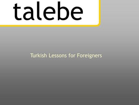 talebe Turkish Lessons for Foreigners  Introduction talebe is a beginner-level Turkish language course for young and adult learners.