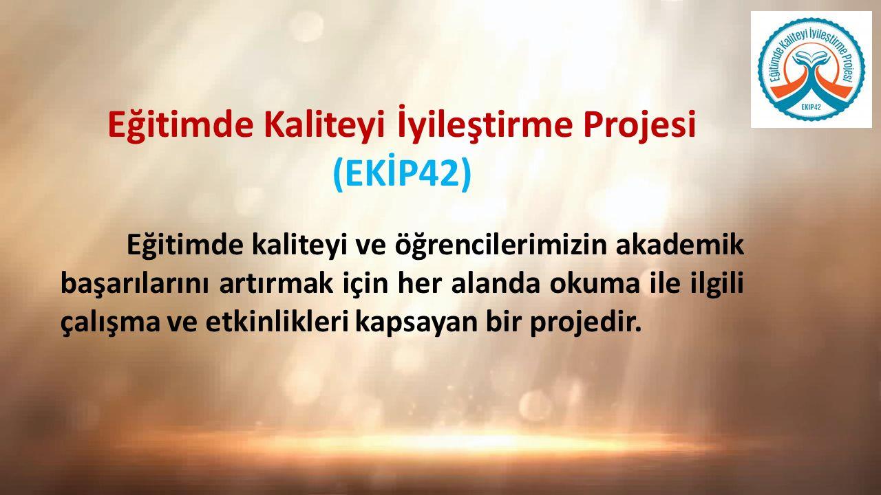 Eğitimde Kaliteyi İyileştirme Projesi (EKİP42) Öğretmenlerimiz ve velilerimiz de bu projede yer alarak hem öğrencilerini takip edebilecek hem de çoğulcu bir katılımla kitap okumayı alışkanlık haline dönüştürmek için katkıda bulunacaklardır.