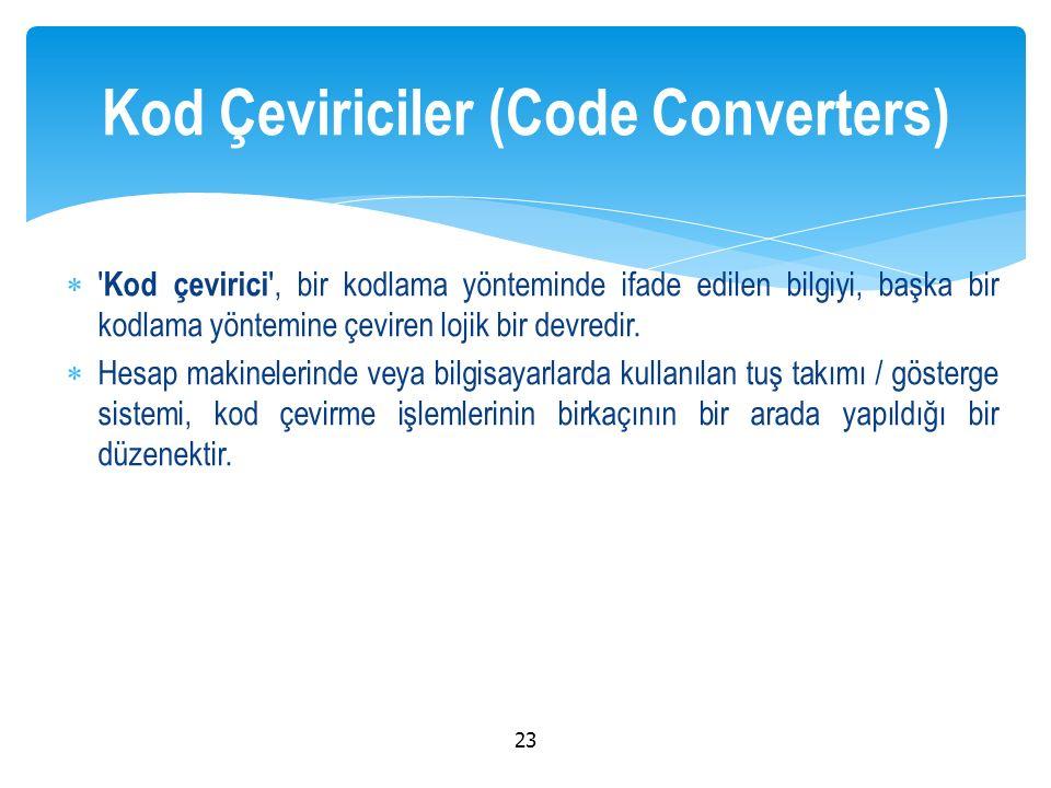  Kod çevirici kullanılan devrenin (yerin) özelliklerine göre tasarlanır.