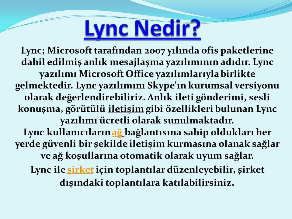 Microsoft Lync Nedir.Microsoft Lync, yazılım tabanlı birleşik iletişim platformudur.