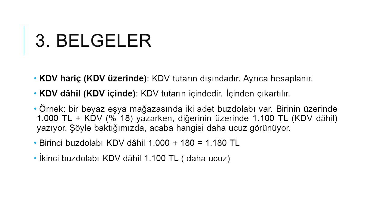 3. belgeler KDV hariç (KDV üzerinde): KDV tutarın dışındadır. Ayrıca hesaplanır. KDV dâhil (KDV içinde): KDV tutarın içindedir. İçinden çıkartılır.