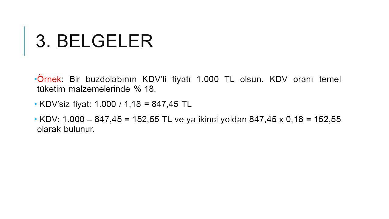 3. belgeler Örnek: Bir buzdolabının KDV'li fiyatı 1.000 TL olsun. KDV oranı temel tüketim malzemelerinde % 18.