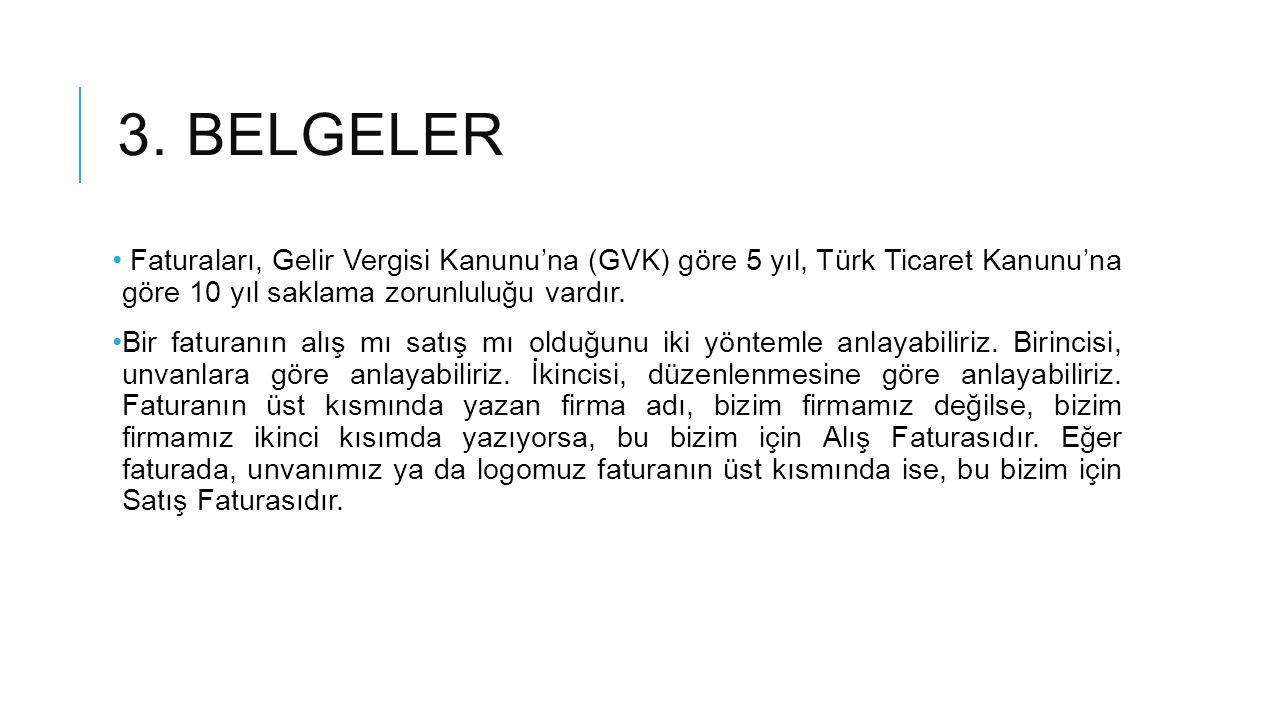 3. belgeler Faturaları, Gelir Vergisi Kanunu'na (GVK) göre 5 yıl, Türk Ticaret Kanunu'na göre 10 yıl saklama zorunluluğu vardır.