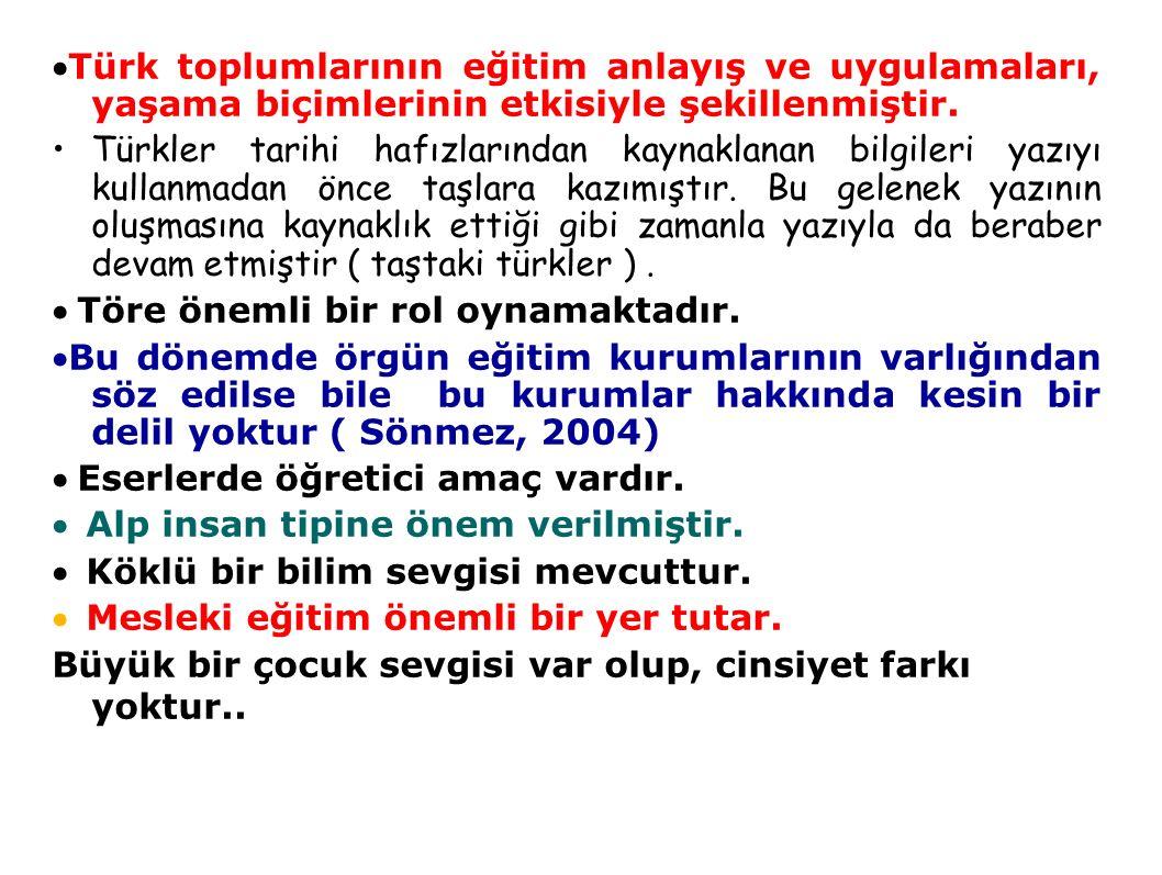 ·Türk toplumlarının eğitim anlayış ve uygulamaları, yaşama biçimlerinin etkisiyle şekillenmiştir.