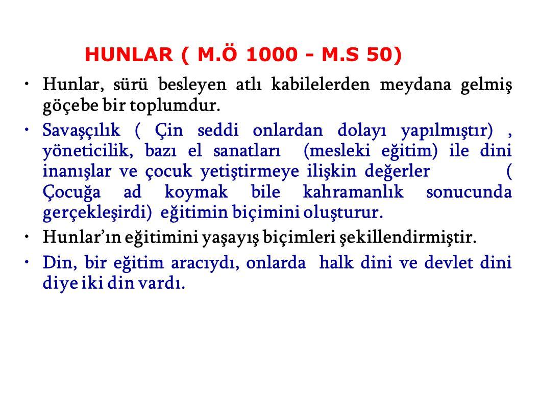HUNLAR ( M.Ö 1000 - M.S 50) Hunlar, sürü besleyen atlı kabilelerden meydana gelmiş göçebe bir toplumdur.