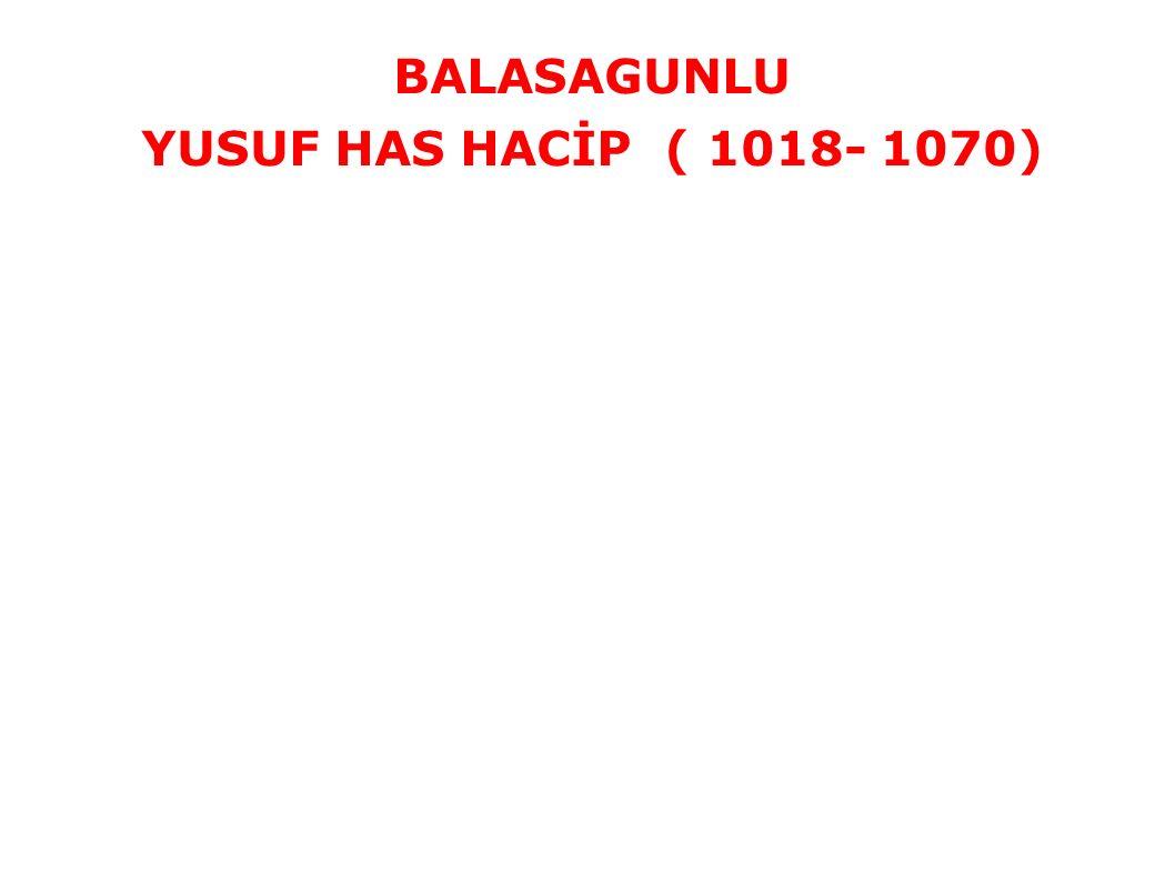 BALASAGUNLU YUSUF HAS HACİP ( 1018- 1070)