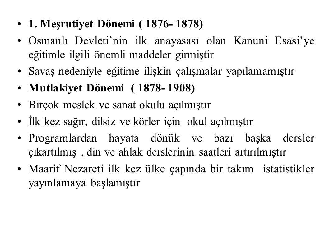 1. Meşrutiyet Dönemi ( 1876- 1878) Osmanlı Devleti'nin ilk anayasası olan Kanuni Esasi'ye eğitimle ilgili önemli maddeler girmiştir.