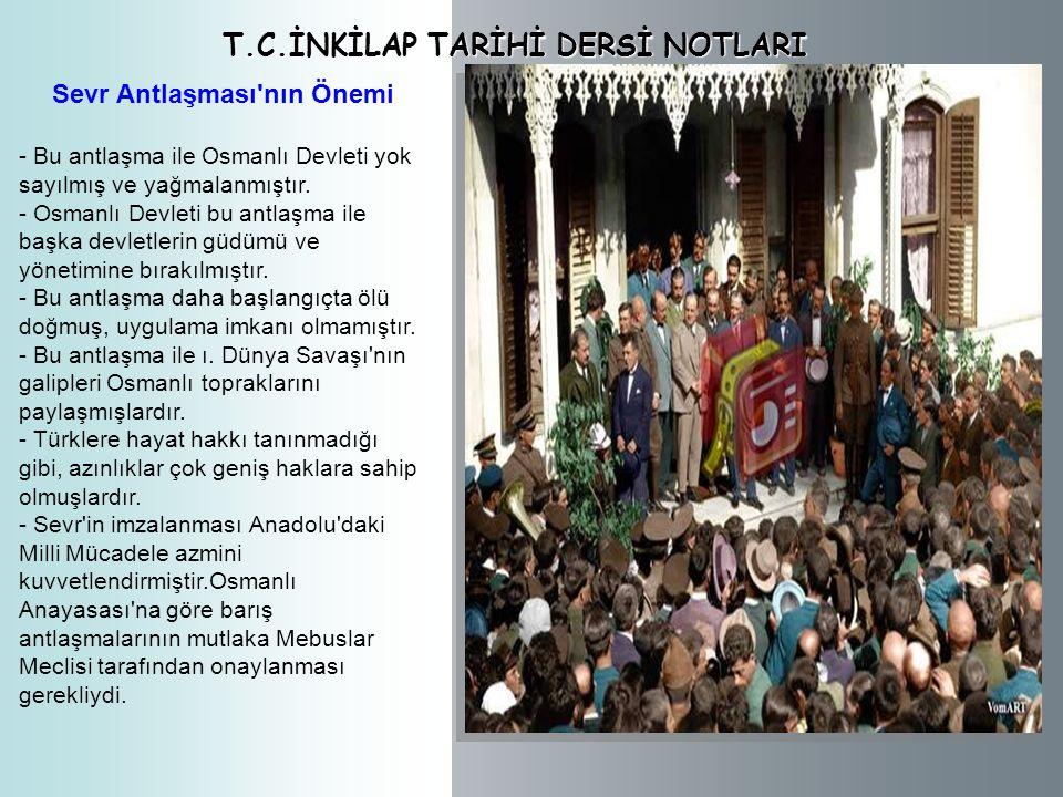 T.C.İNKİLAP TARİHİ DERSİ NOTLARI Sevr Antlaşması nın Önemi