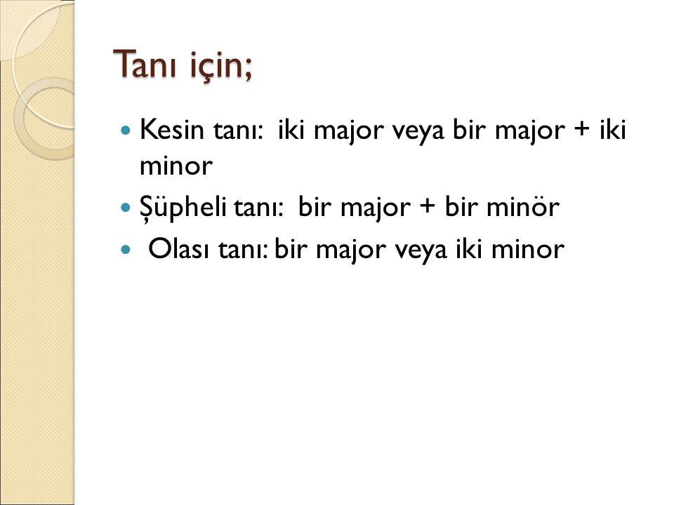 Tanı için; Kesin tanı: iki major veya bir major + iki minor
