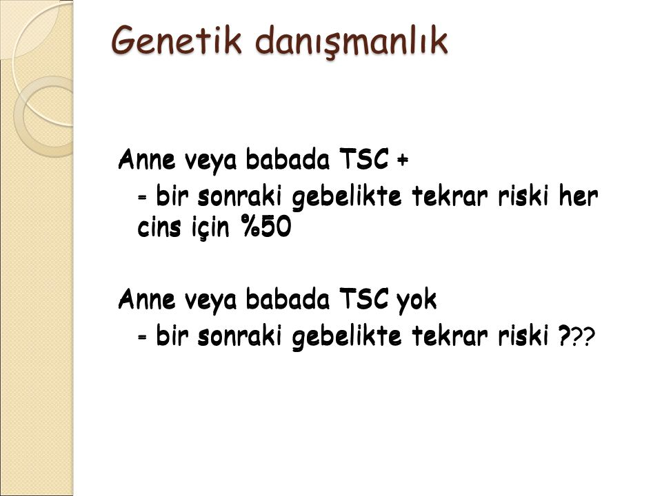 Genetik danışmanlık Anne veya babada TSC + Anne veya babada TSC +